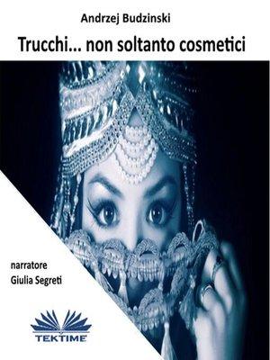 cover image of Trucchi... Non Soltanto Cosmetici