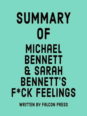 cover image of Summary of Michael Bennett & Sarah Bennett's F*ck Feelings