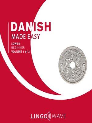 cover image of Danish Made Easy, Lower Beginner, Volume 1 of 3