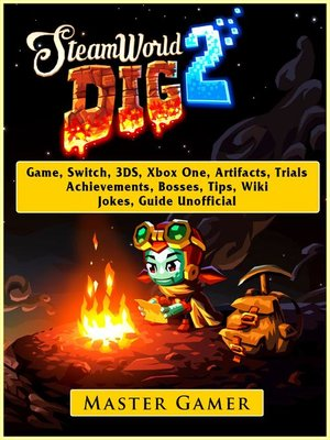 cover image of Steamworld Dig 2 Game, Switch, 3DS, Xbox One, Artifacts, Trials, Achievements, Bosses, Tips, Wiki, Jokes, Guide  Unofficial