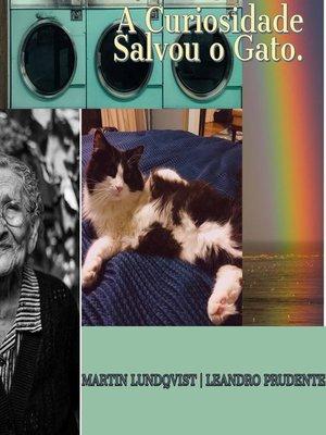 cover image of A Curiosidade Salvou o Gato.