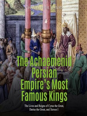 cover image of The Achaemenid Persian Empire's Most Famous Kings
