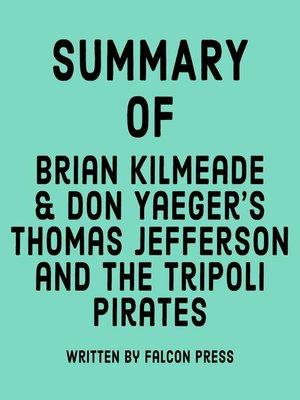 cover image of Summary of Brian Kilmeade & Don Yaeger's Thomas Jefferson and the Tripoli Pirates
