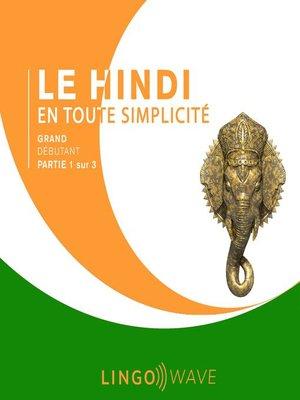 cover image of Le hindi en toute simplicité--Grand débutant--Partie 1 sur 3