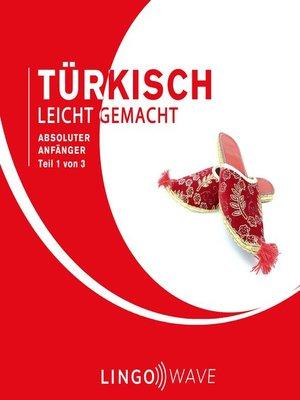 cover image of Türkisch Leicht Gemacht--Absoluter Anfänger--Teil 1 von 3