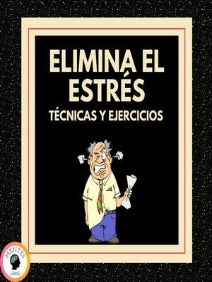 cover image of Elimina el Estrés Técnicas y ejercicios