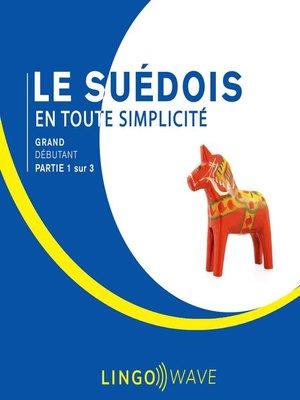 cover image of Le suédois en toute simplicité--Grand débutant--Partie 1 sur 3