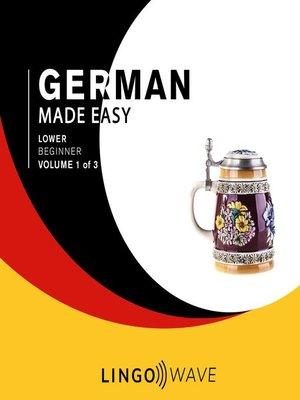 cover image of German Made Easy, Lower Beginner, Volume 1 of 3