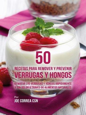 cover image of 50 Recetas Para Remover y Prevenir Verrugas y Hongos