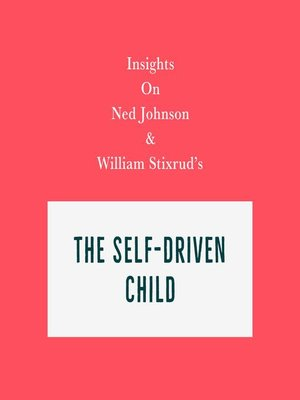 cover image of Insights on Ned Johnson and William Stixrud's the Self-Driven Child