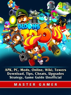 cover image of Bloons TD 6, APK, PC, Mods, Online, Wiki, Towers, Download, Tips, Cheats, Upgrades, Strategy, Game Guide Unofficial