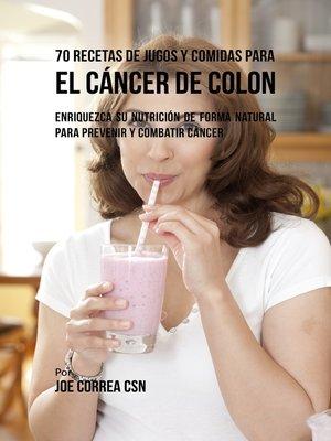 cover image of 70 Recetas de Jugos y Comidas Para el Cáncer de Colon