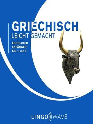 cover image of Griechisch Leicht Gemacht--Absoluter Anfänger--Teil 1 von 3