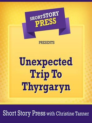 cover image of Short Story Press Presents Unexpected Trip to Thyrgaryn