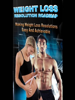 cover image of Weight Loss Resolution Roadmap--Weight Loss Resolutions Made Easy and Achievable!