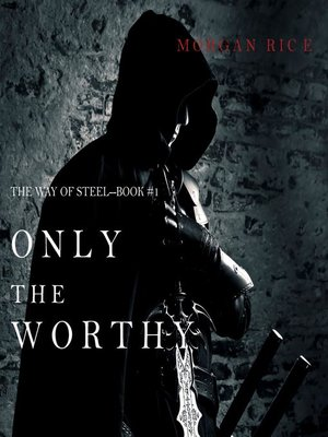 cover image of Only the Worthy (The Way of Steel—Book 1)