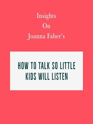 cover image of Insights on Joanna Faber's How to Talk So Little Kids Will Listen