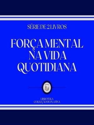 cover image of FORÇA MENTAL NA VIDA QUOTIDIANA (SÉRIE DE 2 LIVROS)
