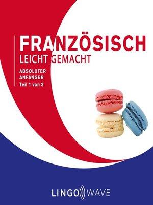 cover image of Französisch Leicht Gemacht--Absoluter Anfänger--Teil 1 von 3