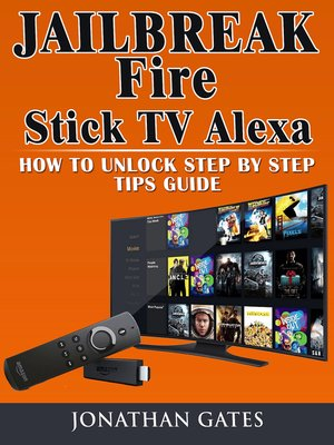 cover image of Jailbreak Fire Stick TV Alexa How to Unlock Step by Step Tips Guide