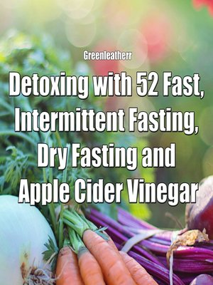 cover image of Detoxing with 52 Fast, Intermittent Fasting, Dry Fasting and Apple Cider Vinegar