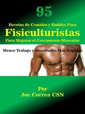 cover image of 95RecetasdeComidasyBatidosParaFisiculturistasParaMejorarelCrecimientoMuscular