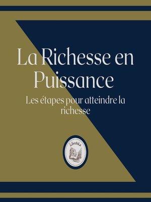 cover image of La Richesse en Puissance