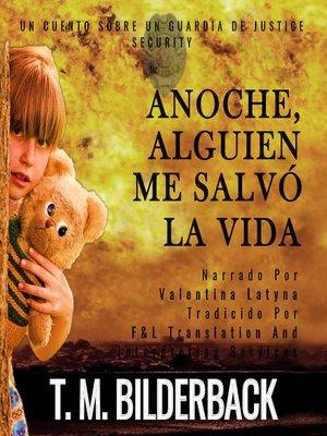 cover image of Anoche, Alguien Me Salvó La Vida--Un Cuento Sobre Un Guardia De Justice Security