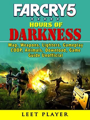 cover image of Far Cry 5 Hours of Darkness, Map, Weapons, Lighters, Gameplay, COOP, Animals, Download, Game Guide  Unofficial