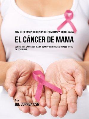 cover image of 107 Recetas Poderosas de Comidas y Jugos Para El Cáncer de Mama