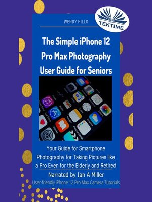 cover image of The Simple IPhone 12 Pro Max Photography User Guide For Seniors