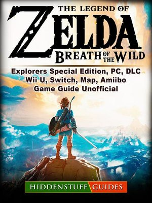 cover image of The Legend of Zelda Breath of the Wild, Explorers Special Edition, PC, DLC, Wii U, Switch, Map, Amiibo, Game Guide  Unofficial