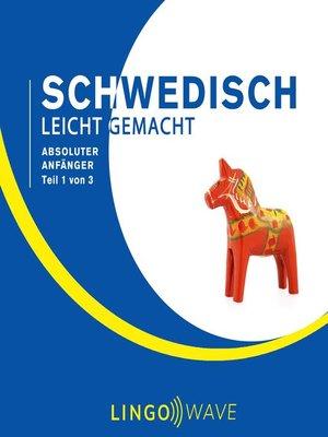 cover image of Schwedisch Leicht Gemacht--Absoluter Anfänger--Teil 1 von 3