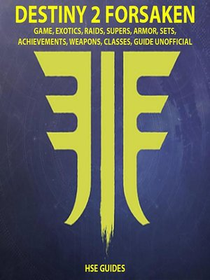cover image of Destiny 2 Forsaken, Game, Exotics, Raids, Supers, Armor, Sets, Achievements, Weapons, Classes, Guide Unofficial