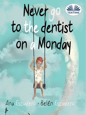 cover image of Never Go to the Dentist on a Monday