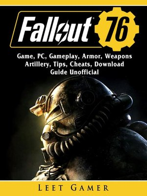 cover image of Fallout 76 Game, PC, Gameplay, Armor, Weapons, Artillery,  Tips, Cheats, Download, Guide Unofficial