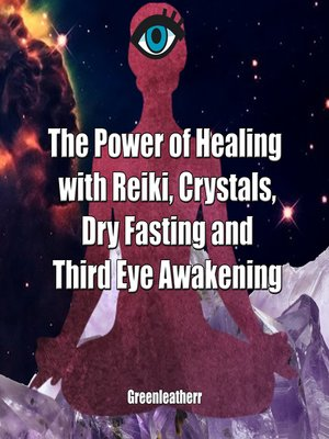 cover image of The Power of Healing with Reiki, Crystals, Dry Fasting and Third Eye Awakening