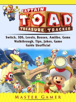 cover image of Captain Toad Treasure Tracker Game, Switch, 3DS, Wii U, Levels, Walkthrough, Gameplay, Amiibo, Bosses, Enemies,  Tips, Cheats, Guide Unofficial