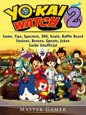 cover image of Yokai Watch 2 Game, Tips, Specters, 3DS, Souls, Baffle Board, Fusions, Bosses, Quests, Jokes, Guide Unofficial