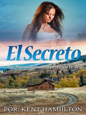 cover image of El Secreto Una historia romántica en el Viejo Oeste