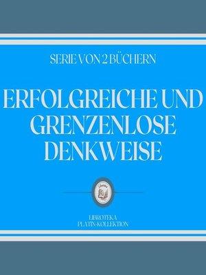 cover image of ERFOLGREICHE UND GRENZENLOSE DENKWEISE (SERIE VON 2 BÜCHERN)