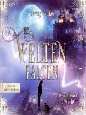 cover image of Die Weltenfalten--Wenn Feuer erwacht