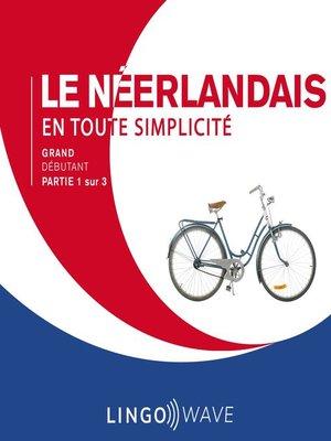 cover image of Le néerlandais en toute simplicité--Grand débutant--Partie 1 sur 3