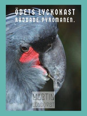 cover image of Ödets lyckokast räddade pyromanen.