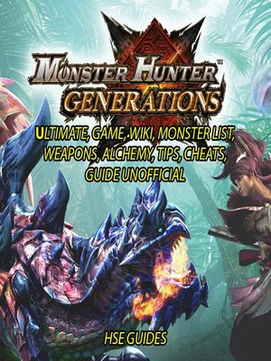 cover image of Monster Hunter Generations Ultimate, Game, Wiki, Monster List, Weapons, Alchemy, Tips, Cheats, Guide Unofficial