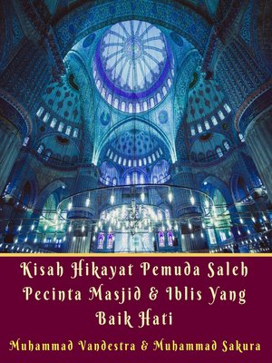 cover image of Kisah Hikayat Pemuda Saleh Pecinta Masjid & Iblis yang Baik Hati