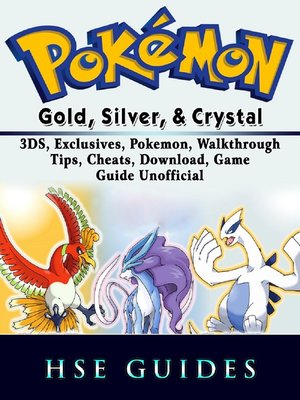 cover image of Pokemon Gold, Silver, & Crystal 3DS, Exclusives, Pokemon, Walkthrough, Tips, Cheats, Download, Game Guide Unofficial