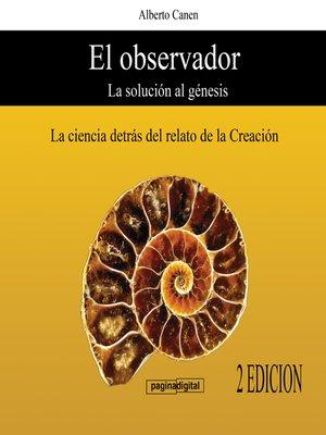 cover image of El observador. La solucion al Genesis.