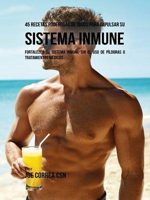cover image of 45 Recetas Poderosas de Jugos Para Impulsar su Sistema Inmune