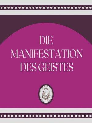 cover image of Die Manifestation Des Geistes
